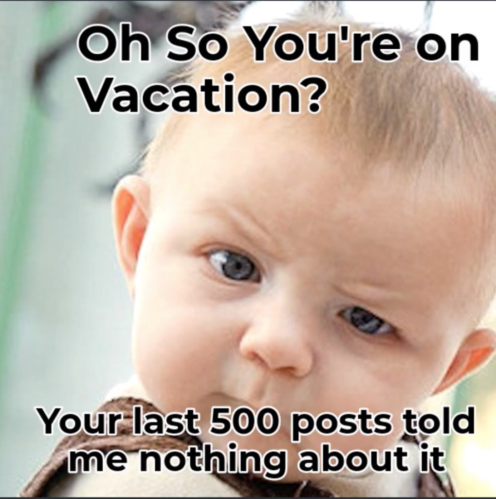 oh so you are on vacation?   your last 500 post told me nothing about that.