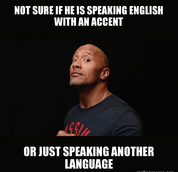NOT SURE IF HE IS SPEAKING ENGLISH WITH AN ACCENT  OR JUST SPEAKING ANOTHER LANGUAGE FUN MEMES