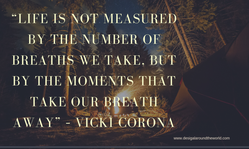 """Life is not measured by the number of breaths we take, but by the moments that take our breath away"" – Vicki Corona TRAVEL QUOTES INSPIRATIONAL"