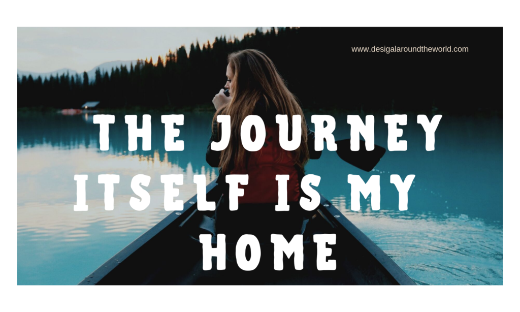 """The journey itself is my home."" – Bashō Matsuo  TRAVEL QUOTES INSPIRATIONAL"