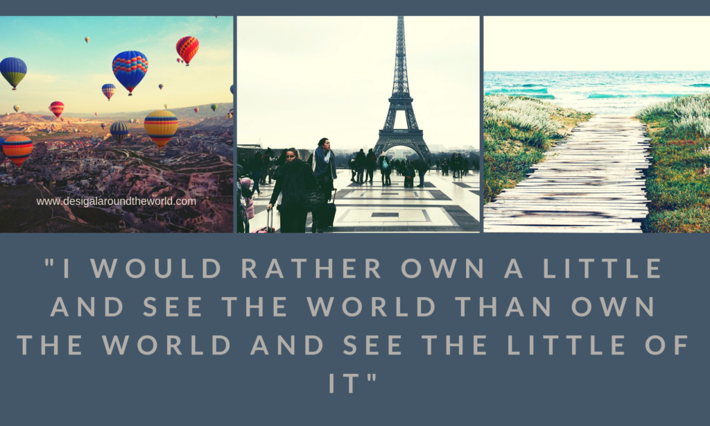 """I WOULD RATHER OWN A LITTLE AND SEE THE WORLD THAN OWN THE WORLD AND SEE A LITTLE OF IT."" TRAVEL QUOTES INSPIRATIONAL"