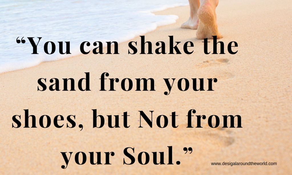 """You can shake the sand from your shoes, but Not from your Soul."" TRAVEL QUOTES INSPIRATIONAL"