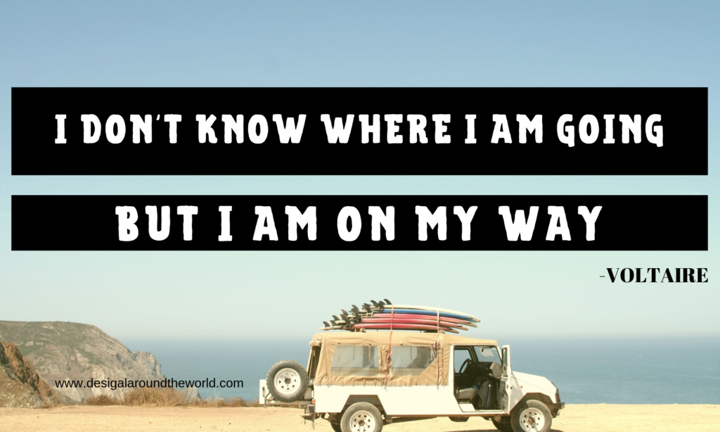 "35.   ""I don't know where I am going, but I am on my way"" - VOLTAIRE TRAVEL QUOTES INSPIRATIONAL"