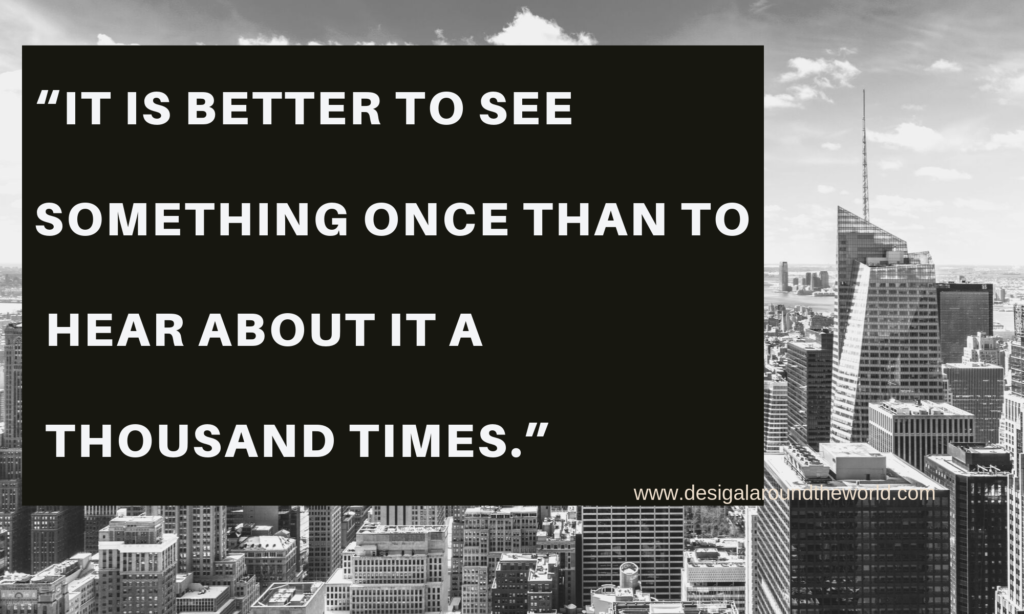 """IT IS BETTER TO SEE SOMETHING ONCE THAN TO HEAR ABOUT IT A THOUSAND TIMES.""  TRAVEL QUOTES INSPIRATIONAL"