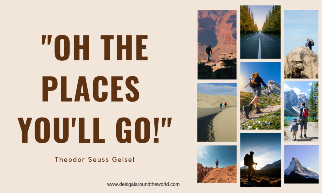 """OH, THE PLACES YOU'LL GO.""  B  DR. SEUS"