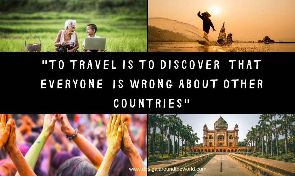 """To Travel is to Discover that everyone is Wrong about Other Countries."""