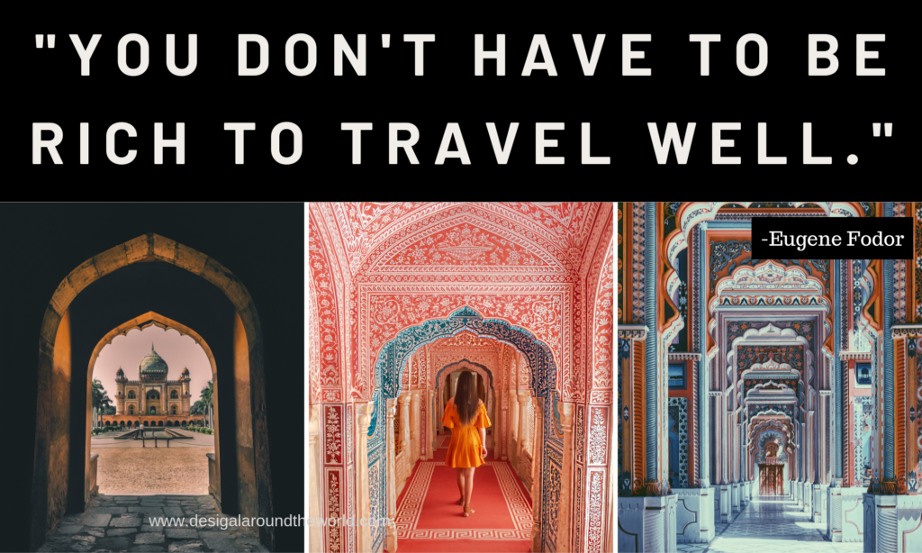 "50.   ""You don't have to be rich to travel well. "" – Eugene Fodor"