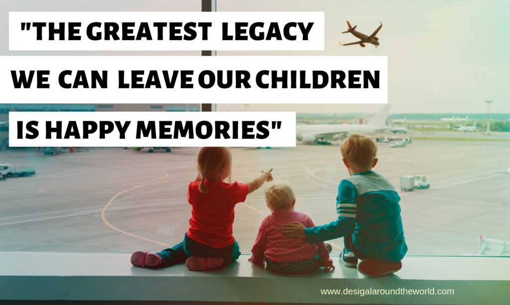 "55.     ""The Greatest Legacy We Can Leave Our Children Is Happy Memories."""