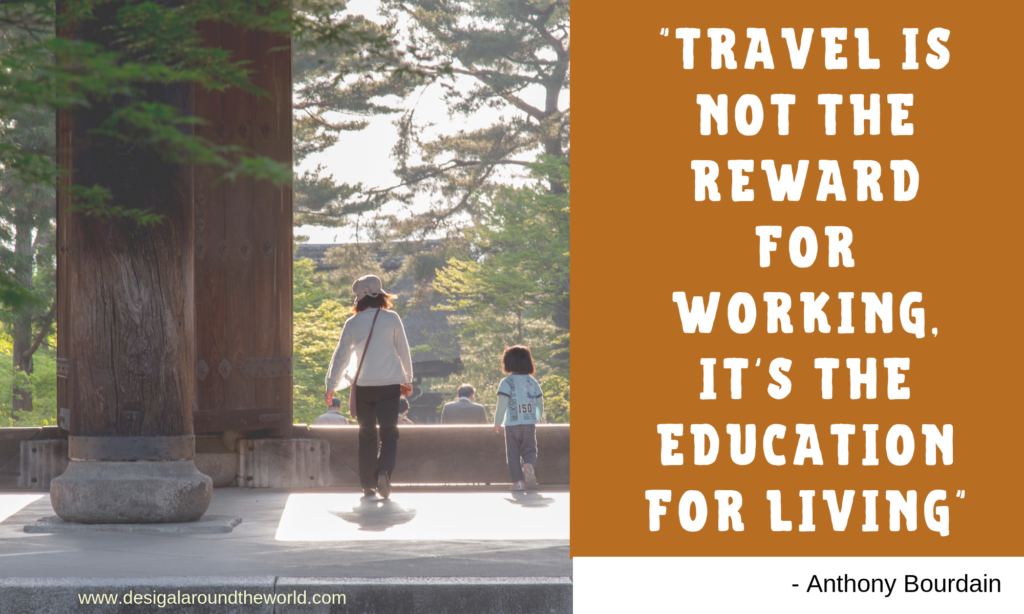 """Travel Is Not Reward For Working, It's Education For Living.""– Anthony Bourdain TRAVEL QUOTES"