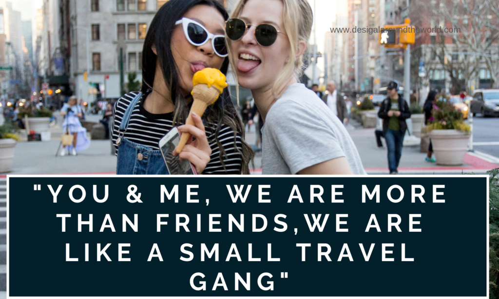 "65.     ""You and me, we are more than friends. We are like a small travel gang."""