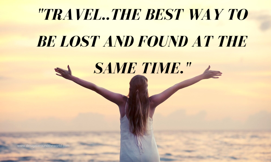 """Travel…the best way to be lost and found at the same time .TRAVEL QUOTES INSPIRATIONAL"