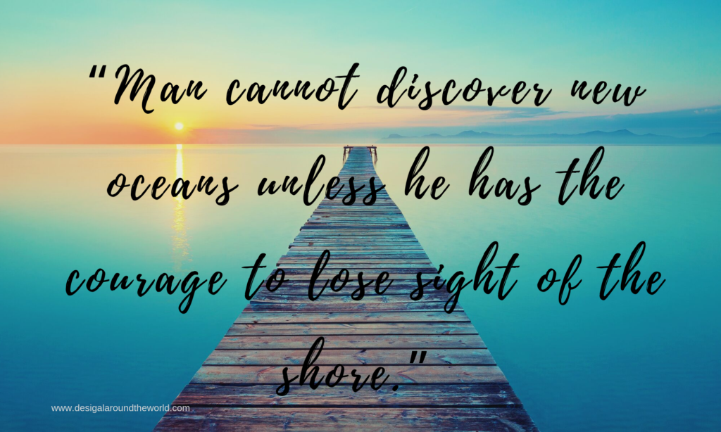 "ANDRE GIDE -7. ""Man cannot discover new oceans unless he has the courage to lose sight of the shore."" ~ANDRE GIDE  TRAVEL QUOTES INSPIRATIONAL"