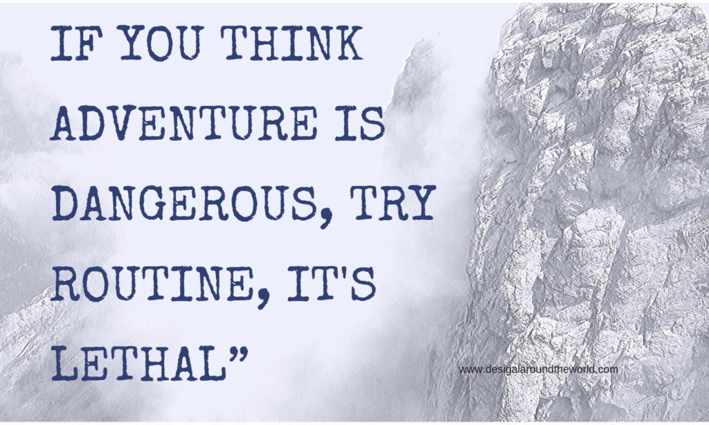 "IF YOU THINK ADVENTURE IS DANGEROUS, TRY ROUTINE, IT'S LETHAL""TRAVEL QUOTES INSPIRATIONAL"