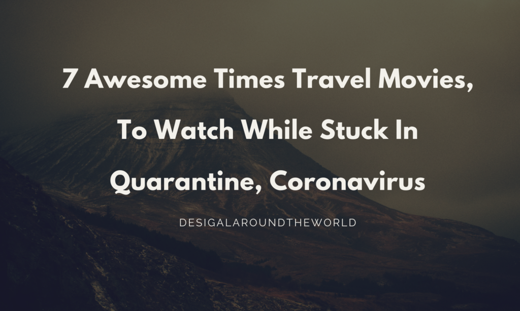 7 Awesome Times Travel Movies, To Watch While Stuck In Quarantine, Coronavirus